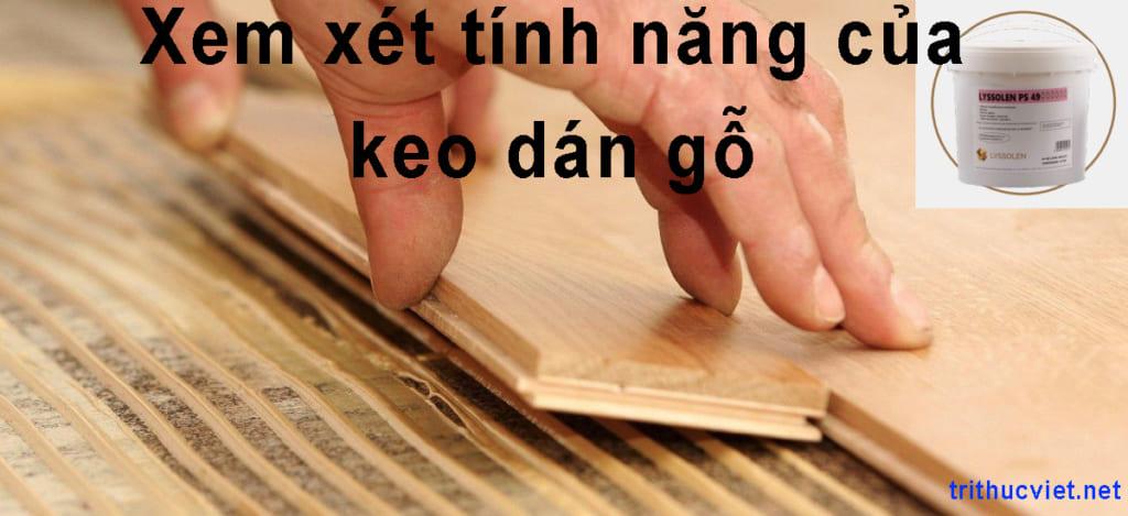 Các tính năng của keo dán gỗ như khả năng chịu nhiệt, chịu nước...